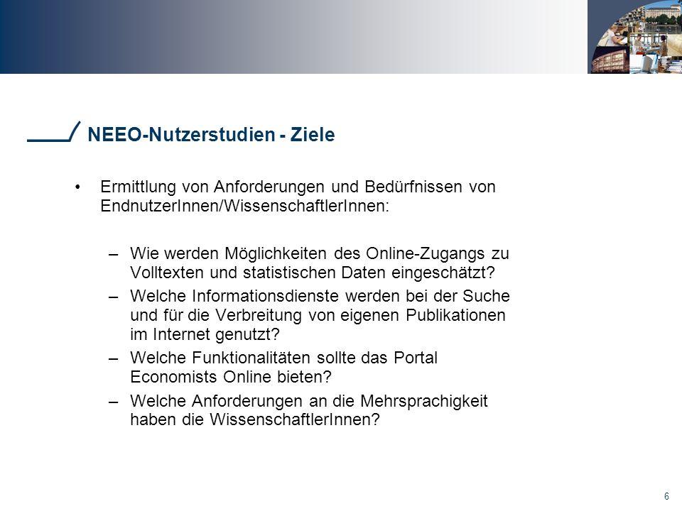 6 NEEO-Nutzerstudien - Ziele Ermittlung von Anforderungen und Bedürfnissen von EndnutzerInnen/WissenschaftlerInnen: –Wie werden Möglichkeiten des Online-Zugangs zu Volltexten und statistischen Daten eingeschätzt.