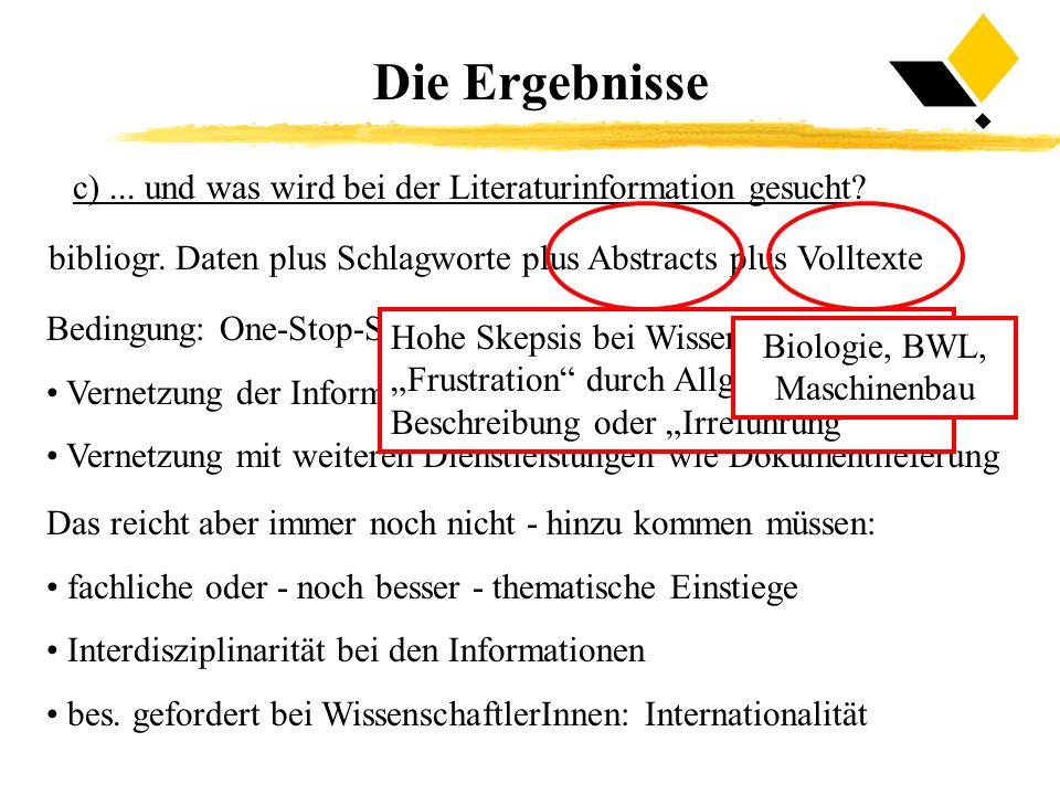 c)... und was wird bei der Literaturinformation gesucht? bibliogr. Daten plus Schlagworte plus Abstracts plus Volltexte Bedingung: One-Stop-Shop mit e