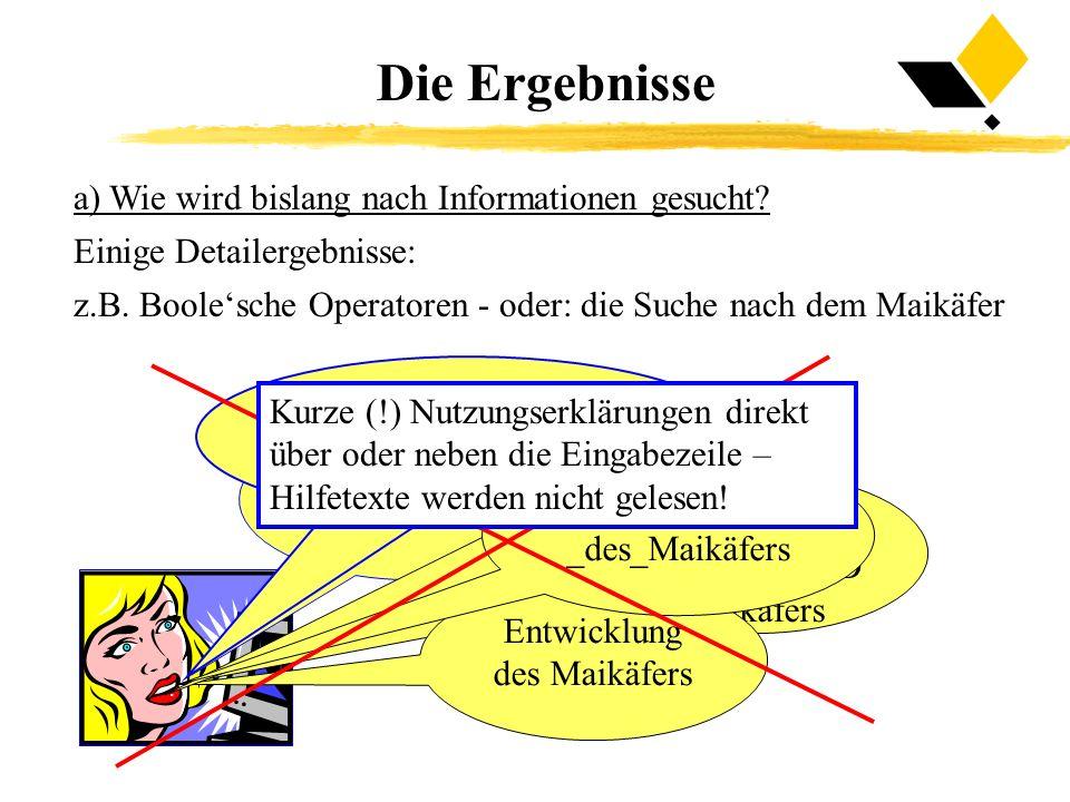 Die Ergebnisse a) Wie wird bislang nach Informationen gesucht? Einige Detailergebnisse: z.B. Boolesche Operatoren - oder: die Suche nach dem Maikäfer