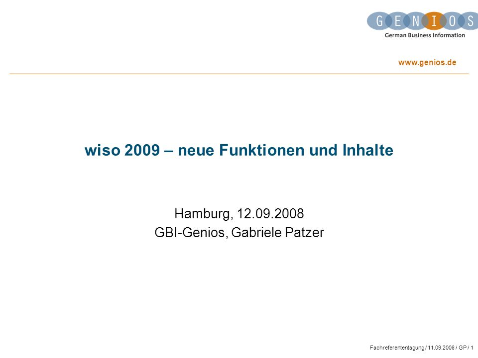 www.genios.de Fachreferententagung / 11.09.2008 / GP / 1 wiso 2009 – neue Funktionen und Inhalte Hamburg, 12.09.2008 GBI-Genios, Gabriele Patzer
