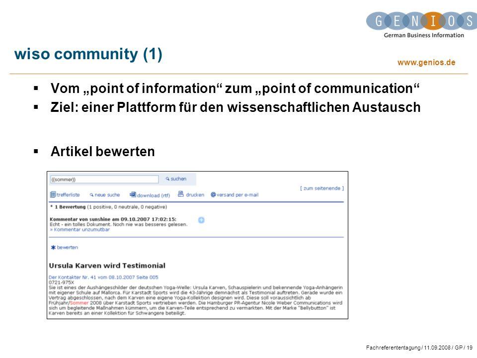 www.genios.de Fachreferententagung / 11.09.2008 / GP / 19 wiso community (1) Vom point of information zum point of communication Ziel: einer Plattform für den wissenschaftlichen Austausch Artikel bewerten