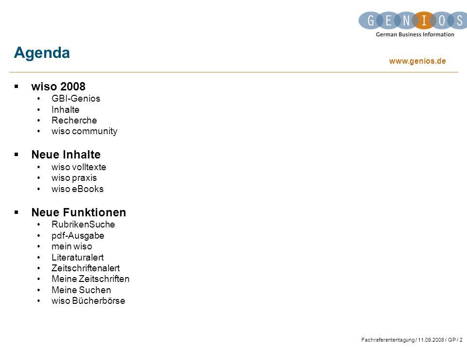 www.genios.de Fachreferententagung / 11.09.2008 / GP / 13 Inhalte - Übersicht wiso praxis (1) presse: überregionale und regionale Tages- und Wochenzeitungen im Volltext unternehmen: Firmenprofile, Jahresabschlüsse & Bilanzen, Handelsregisterinformationen märkte: Markt- und Brancheninformationen sowie Rankings themen: aktuelle Wirtschaftsthemen aus 13 Themenbereichen (z.B.