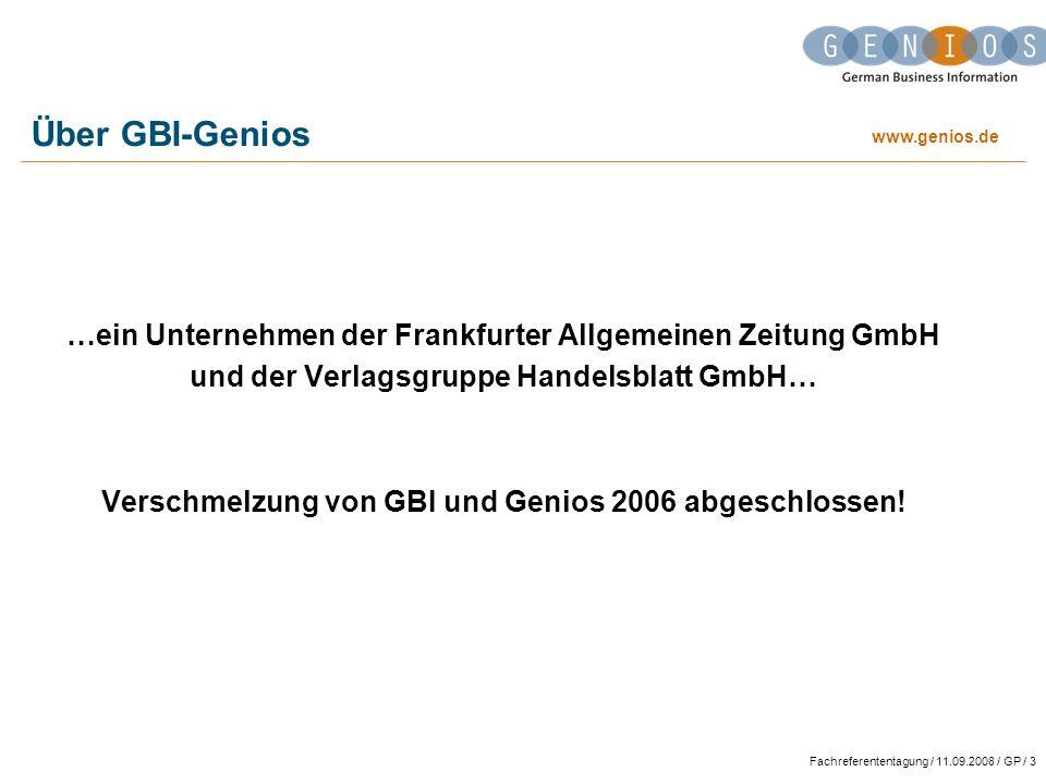 www.genios.de Fachreferententagung / 11.09.2008 / GP / 3 Über GBI-Genios …ein Unternehmen der Frankfurter Allgemeinen Zeitung GmbH und der Verlagsgruppe Handelsblatt GmbH… Verschmelzung von GBI und Genios 2006 abgeschlossen!