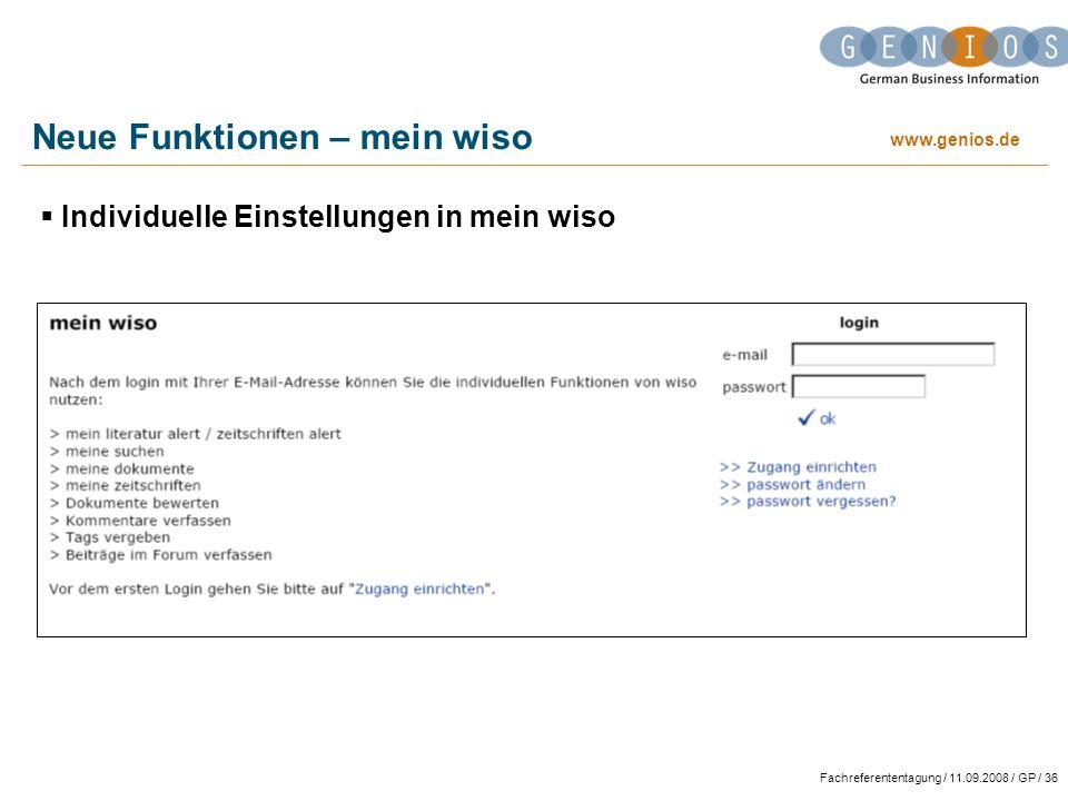 www.genios.de Fachreferententagung / 11.09.2008 / GP / 36 Neue Funktionen – mein wiso Individuelle Einstellungen in mein wiso