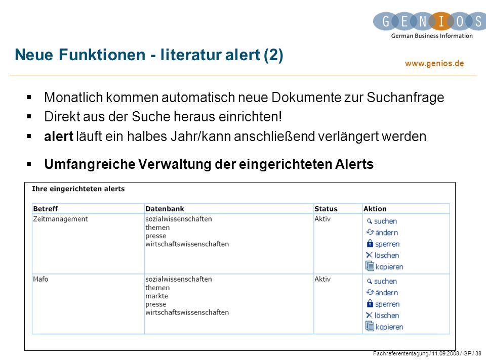 www.genios.de Fachreferententagung / 11.09.2008 / GP / 38 Neue Funktionen - literatur alert (2) Monatlich kommen automatisch neue Dokumente zur Suchanfrage Direkt aus der Suche heraus einrichten.