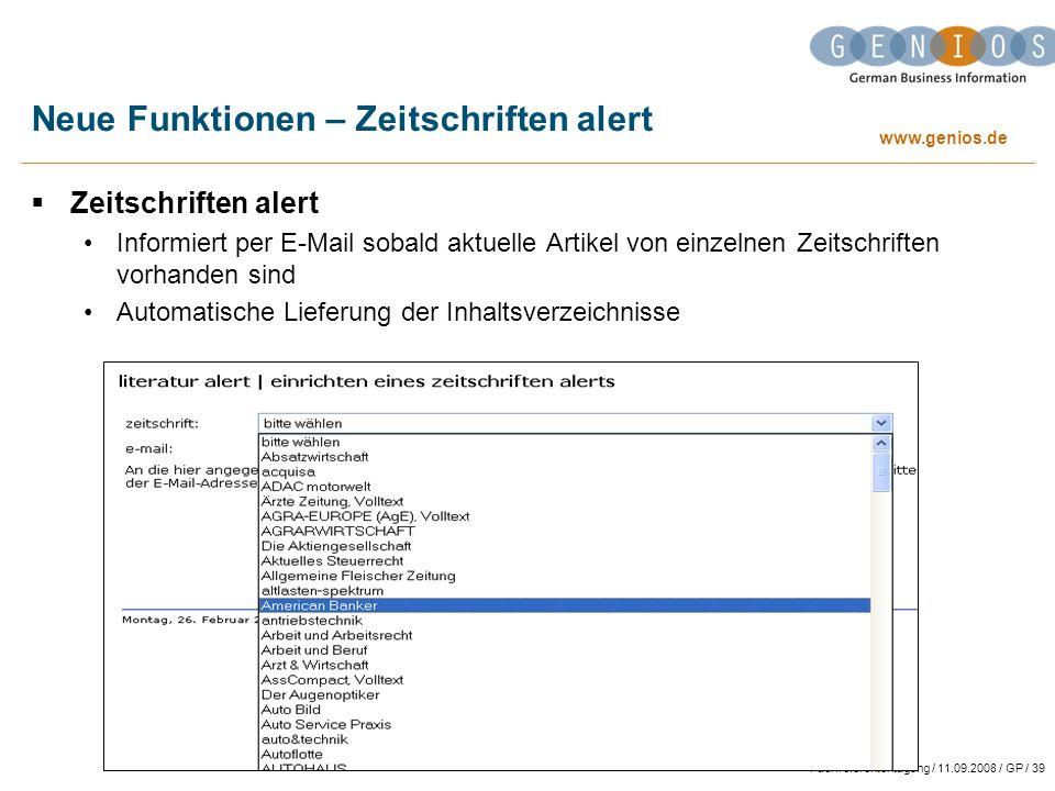www.genios.de Fachreferententagung / 11.09.2008 / GP / 39 Neue Funktionen – Zeitschriften alert Zeitschriften alert Informiert per E-Mail sobald aktuelle Artikel von einzelnen Zeitschriften vorhanden sind Automatische Lieferung der Inhaltsverzeichnisse