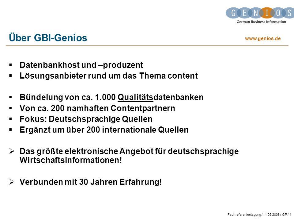 www.genios.de Fachreferententagung / 11.09.2008 / GP / 4 Über GBI-Genios Datenbankhost und –produzent Lösungsanbieter rund um das Thema content Bündelung von ca.