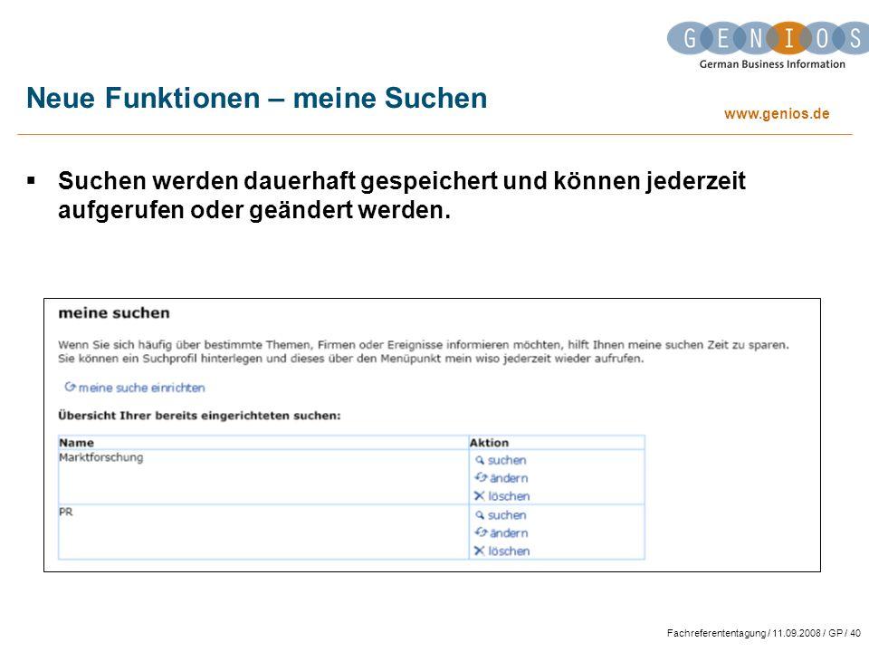www.genios.de Fachreferententagung / 11.09.2008 / GP / 40 Neue Funktionen – meine Suchen Suchen werden dauerhaft gespeichert und können jederzeit aufgerufen oder geändert werden.
