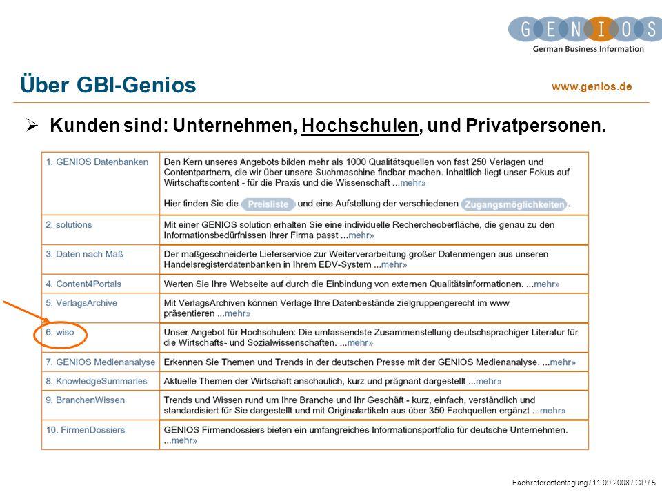 www.genios.de Fachreferententagung / 11.09.2008 / GP / 5 Über GBI-Genios Kunden sind: Unternehmen, Hochschulen, und Privatpersonen.