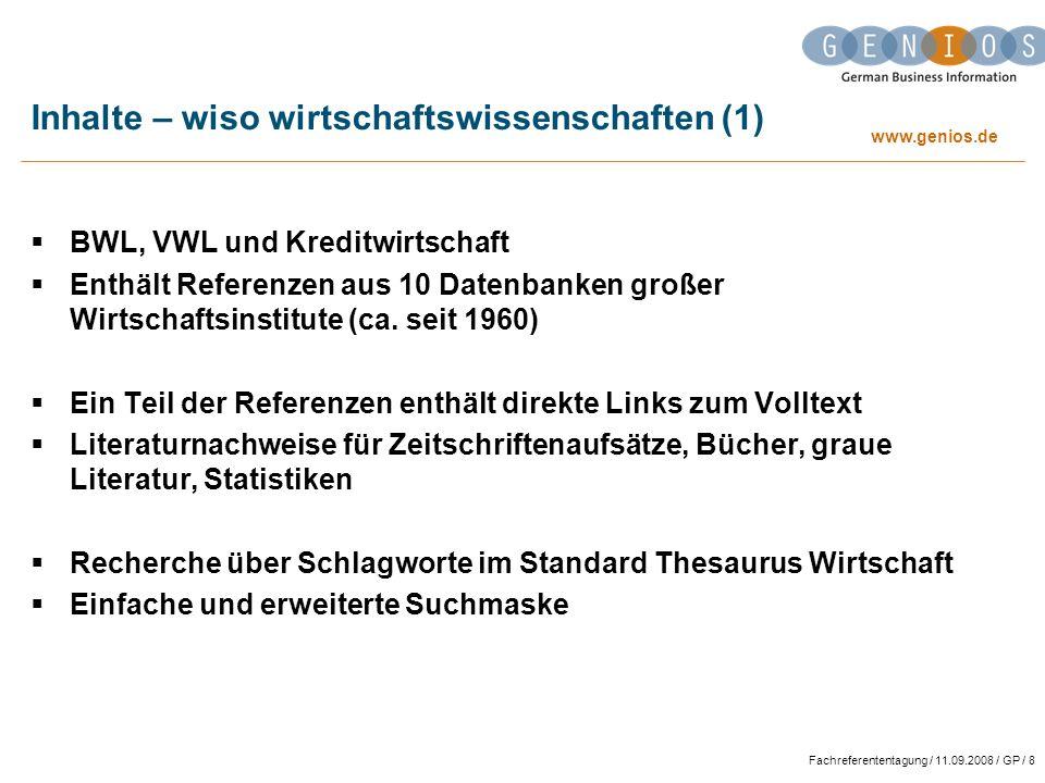 www.genios.de Fachreferententagung / 11.09.2008 / GP / 8 Inhalte – wiso wirtschaftswissenschaften (1) BWL, VWL und Kreditwirtschaft Enthält Referenzen aus 10 Datenbanken großer Wirtschaftsinstitute (ca.