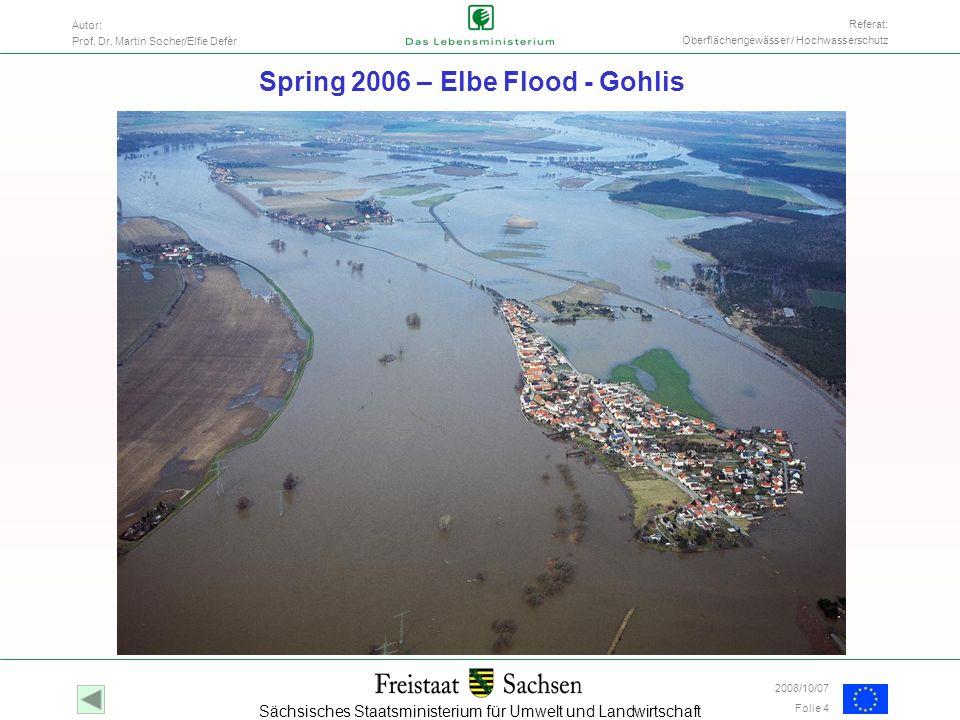 Sächsisches Staatsministerium für Umwelt und Landwirtschaft Autor: Prof. Dr. Martin Socher/Elfie Defèr Folie 4 Referat: Oberflächengewässer / Hochwass