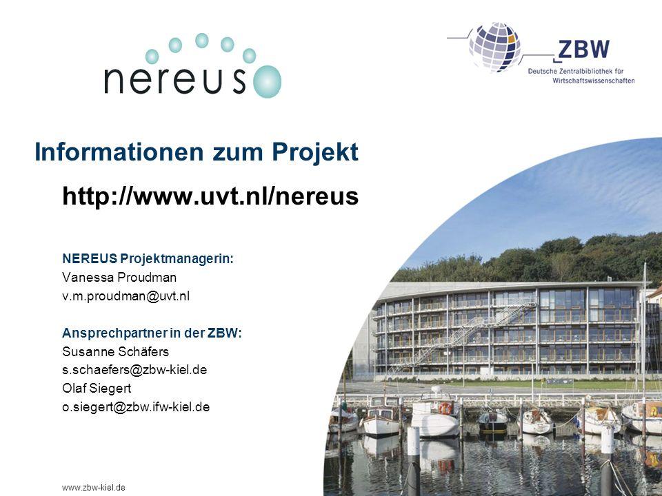 www.zbw-kiel.de Informationen zum Projekt http://www.uvt.nl/nereus NEREUS Projektmanagerin: Vanessa Proudman v.m.proudman@uvt.nl Ansprechpartner in der ZBW: Susanne Schäfers s.schaefers@zbw-kiel.de Olaf Siegert o.siegert@zbw.ifw-kiel.de