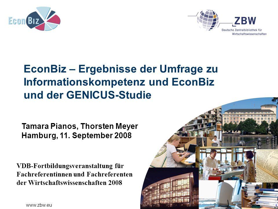 www.zbw.eu EconBiz – Ergebnisse der Umfrage zu Informationskompetenz und EconBiz und der GENICUS-Studie Tamara Pianos, Thorsten Meyer Hamburg, 11.