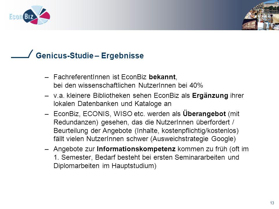 13 Genicus-Studie – Ergebnisse –FachreferentInnen ist EconBiz bekannt, bei den wissenschaftlichen NutzerInnen bei 40% –v.a.
