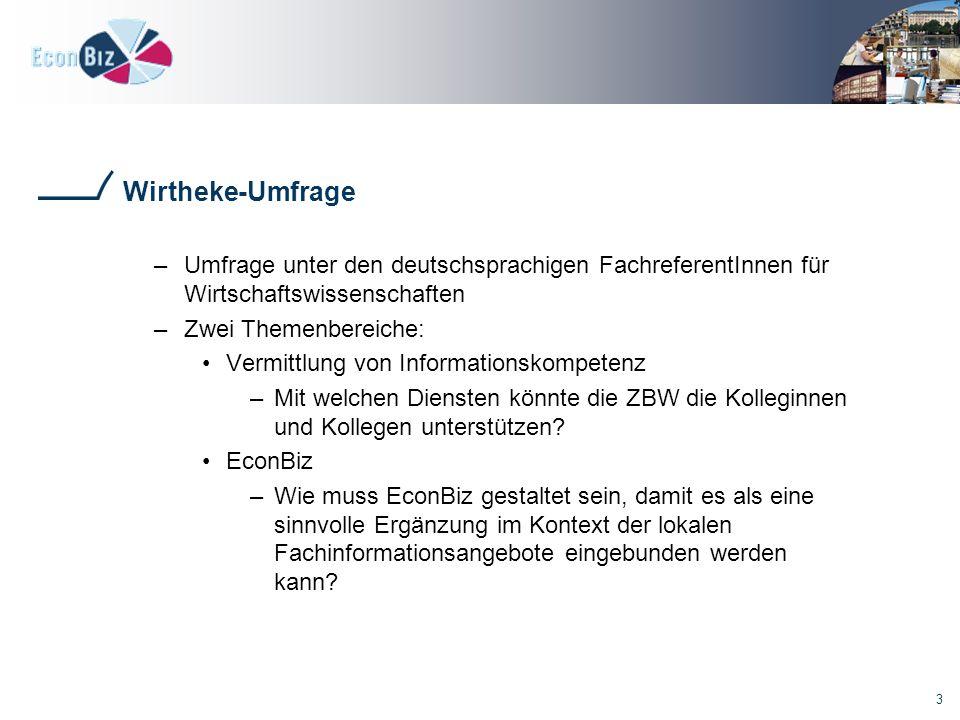 3 Wirtheke-Umfrage –Umfrage unter den deutschsprachigen FachreferentInnen für Wirtschaftswissenschaften –Zwei Themenbereiche: Vermittlung von Informationskompetenz –Mit welchen Diensten könnte die ZBW die Kolleginnen und Kollegen unterstützen.