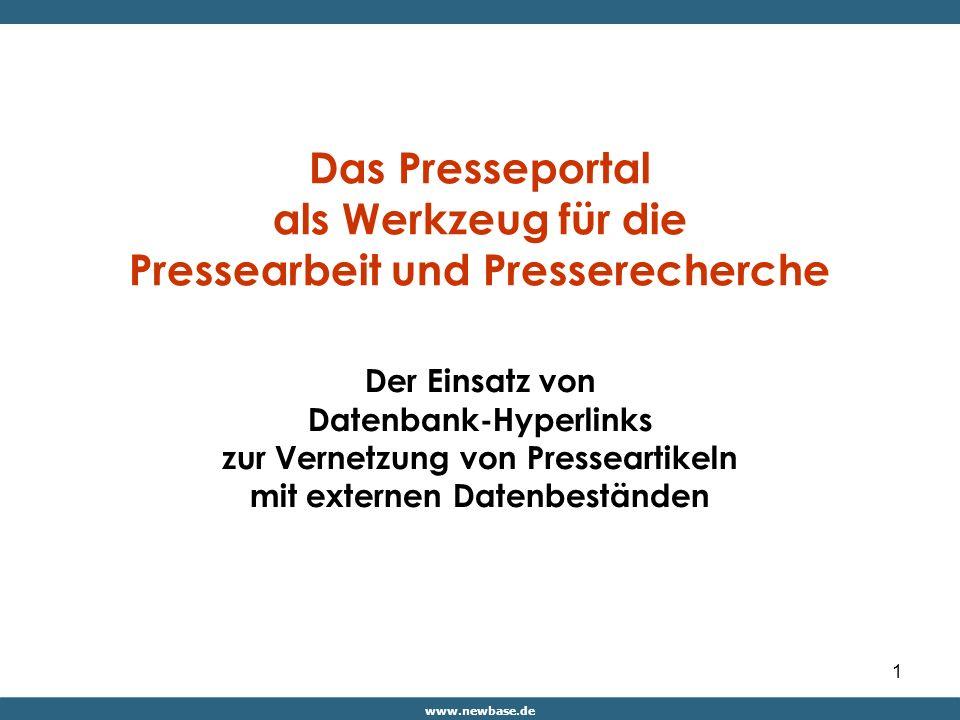 www.newbase.de 1 Das Presseportal als Werkzeug für die Pressearbeit und Presserecherche Der Einsatz von Datenbank-Hyperlinks zur Vernetzung von Presseartikeln mit externen Datenbeständen