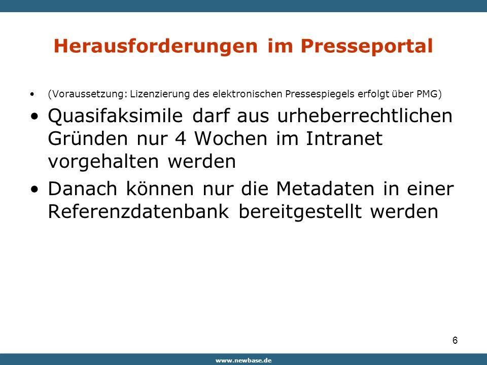 www.newbase.de 6 Herausforderungen im Presseportal (Voraussetzung: Lizenzierung des elektronischen Pressespiegels erfolgt über PMG) Quasifaksimile darf aus urheberrechtlichen Gründen nur 4 Wochen im Intranet vorgehalten werden Danach können nur die Metadaten in einer Referenzdatenbank bereitgestellt werden