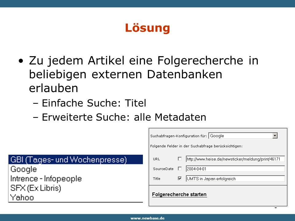 www.newbase.de 8 Lösung Zu jedem Artikel eine Folgerecherche in beliebigen externen Datenbanken erlauben –Einfache Suche: Titel –Erweiterte Suche: alle Metadaten
