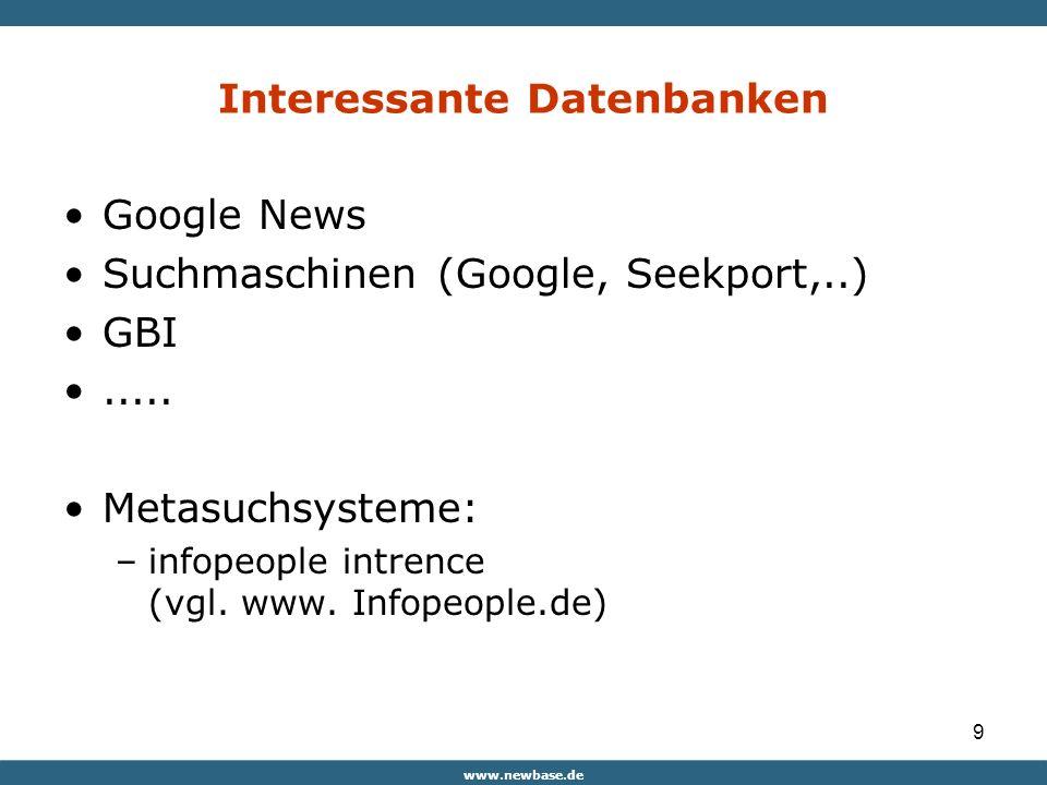 www.newbase.de 9 Interessante Datenbanken Google News Suchmaschinen (Google, Seekport,..) GBI.....