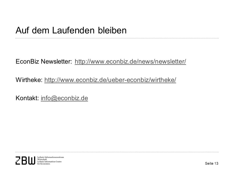 Seite 13 Auf dem Laufenden bleiben EconBiz Newsletter: http://www.econbiz.de/news/newsletter/http://www.econbiz.de/news/newsletter/ Wirtheke: http://www.econbiz.de/ueber-econbiz/wirtheke/http://www.econbiz.de/ueber-econbiz/wirtheke/ Kontakt: info@econbiz.deinfo@econbiz.de