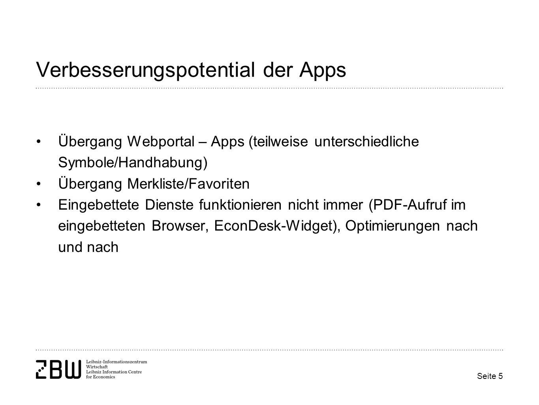 Seite 5 Verbesserungspotential der Apps Übergang Webportal – Apps (teilweise unterschiedliche Symbole/Handhabung) Übergang Merkliste/Favoriten Eingebettete Dienste funktionieren nicht immer (PDF-Aufruf im eingebetteten Browser, EconDesk-Widget), Optimierungen nach und nach
