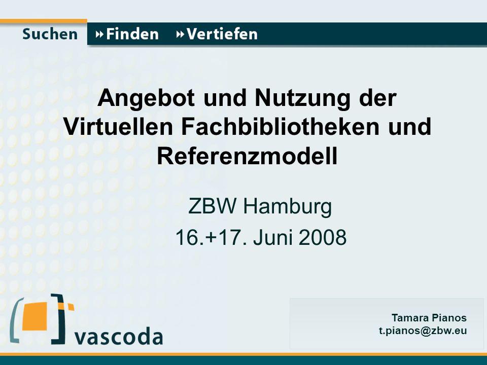 Tamara Pianos t.pianos@zbw.eu Angebot und Nutzung der Virtuellen Fachbibliotheken und Referenzmodell ZBW Hamburg 16.+17.