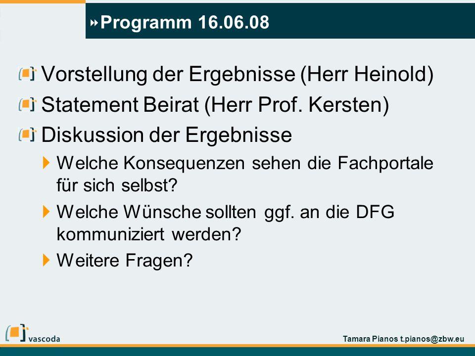 Tamara Pianos t.pianos@zbw.eu Programm 16.06.08 Vorstellung der Ergebnisse (Herr Heinold) Statement Beirat (Herr Prof.
