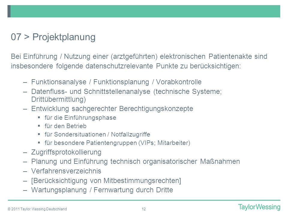© 2011 Taylor Wessing Deutschland12 07 > Projektplanung Bei Einführung / Nutzung einer (arztgeführten) elektronischen Patientenakte sind insbesondere