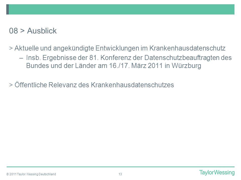 © 2011 Taylor Wessing Deutschland13 08 > Ausblick >Aktuelle und angekündigte Entwicklungen im Krankenhausdatenschutz –Insb. Ergebnisse der 81. Konfere