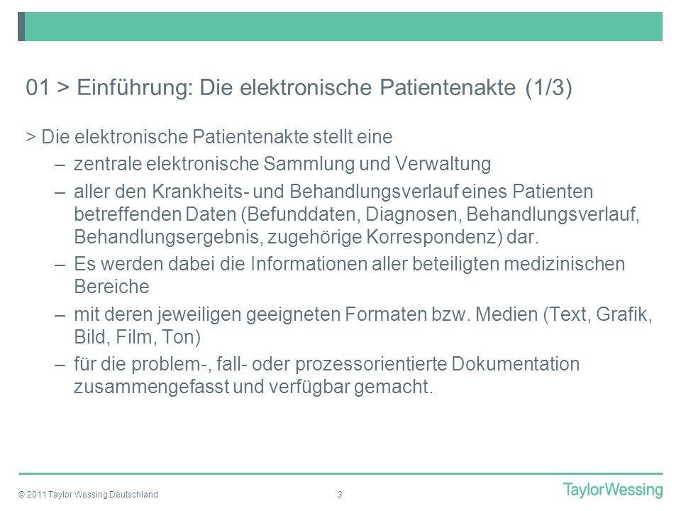 © 2011 Taylor Wessing Deutschland3 01 > Einführung: Die elektronische Patientenakte (1/3) >Die elektronische Patientenakte stellt eine –zentrale elekt