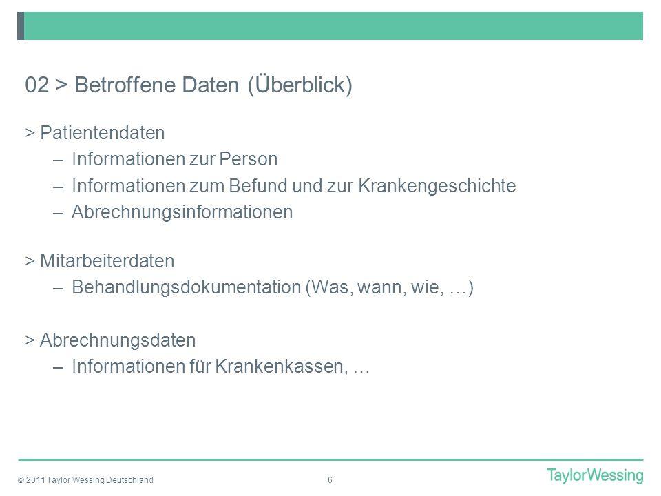 © 2011 Taylor Wessing Deutschland6 02 > Betroffene Daten (Überblick) >Patientendaten –Informationen zur Person –Informationen zum Befund und zur Krank