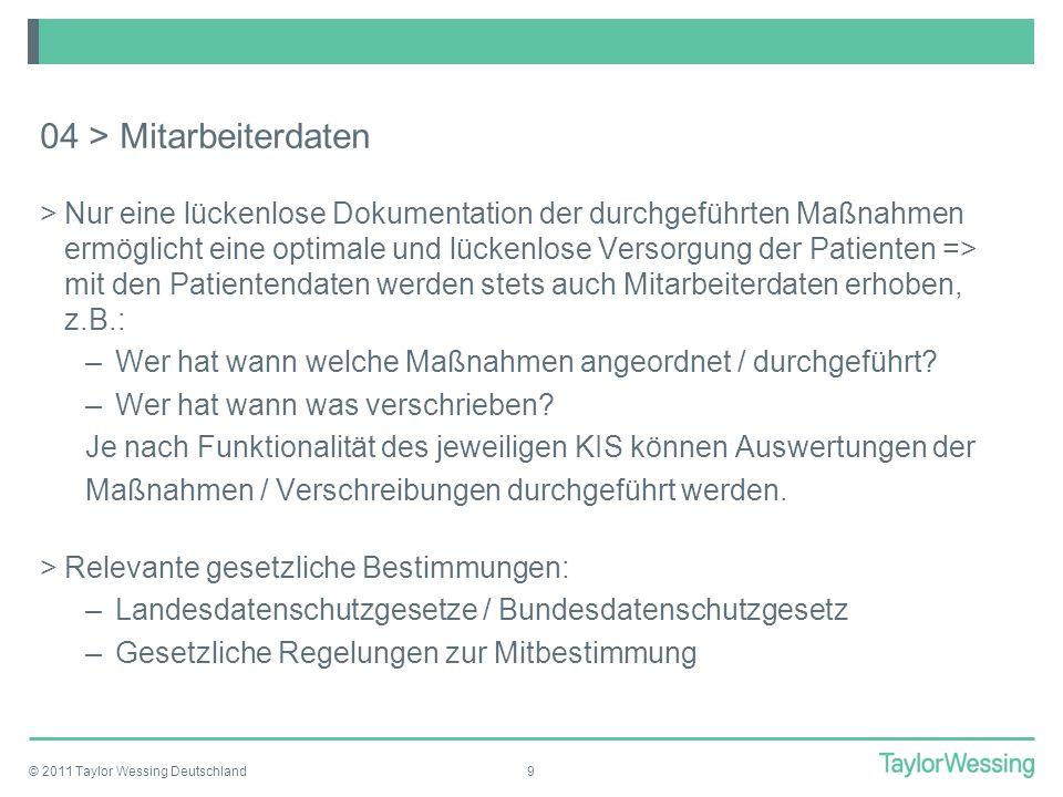 © 2011 Taylor Wessing Deutschland9 04 > Mitarbeiterdaten >Nur eine lückenlose Dokumentation der durchgeführten Maßnahmen ermöglicht eine optimale und
