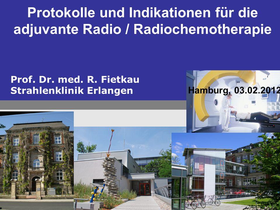 Protokolle und Indikationen für die adjuvante Radio / Radiochemotherapie Prof.