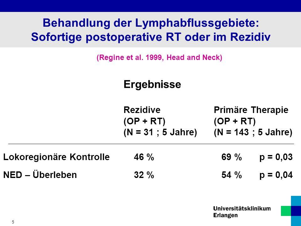 5 Behandlung der Lymphabflussgebiete: Sofortige postoperative RT oder im Rezidiv (Regine et al.