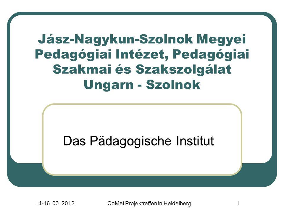 14-16. 03. 2012.CoMet Projektreffen in Heidelberg1 Jász-Nagykun-Szolnok Megyei Pedagógiai Intézet, Pedagógiai Szakmai és Szakszolgálat Ungarn - Szolno