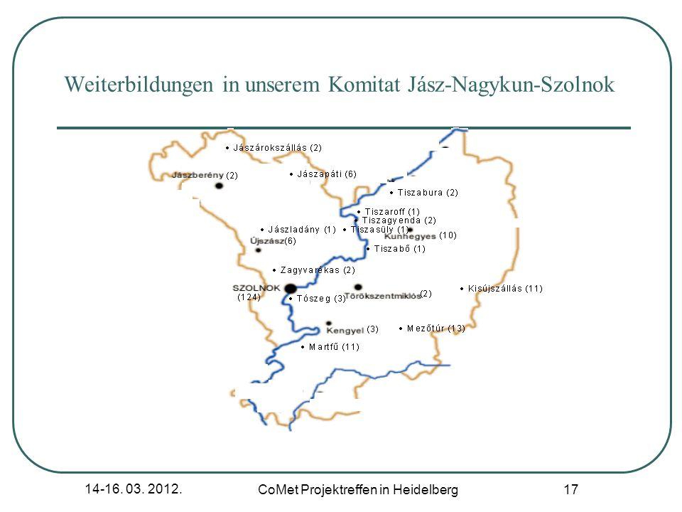 14-16. 03. 2012. CoMet Projektreffen in Heidelberg 17 Weiterbildungen in unserem Komitat Jász-Nagykun-Szolnok