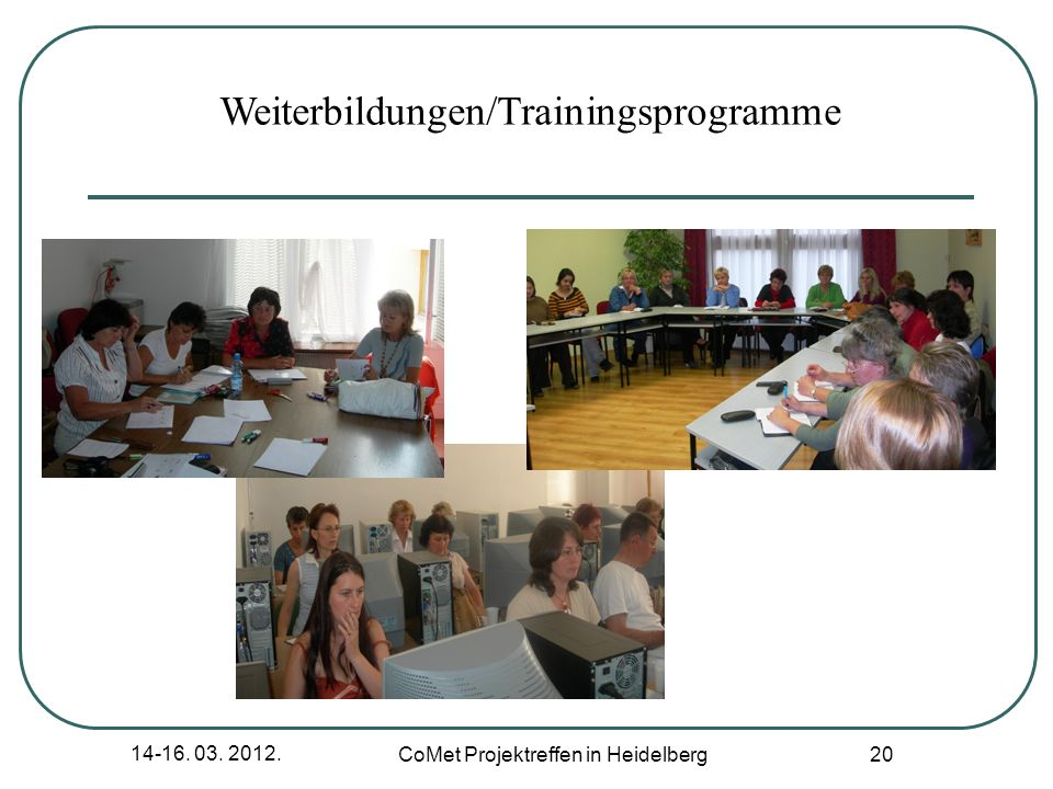 14-16. 03. 2012. CoMet Projektreffen in Heidelberg 20 Weiterbildungen/Trainingsprogramme