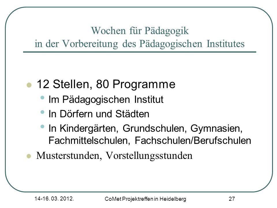 14-16. 03. 2012. CoMet Projektreffen in Heidelberg 27 Wochen für Pädagogik in der Vorbereitung des Pädagogischen Institutes 12 Stellen, 80 Programme I