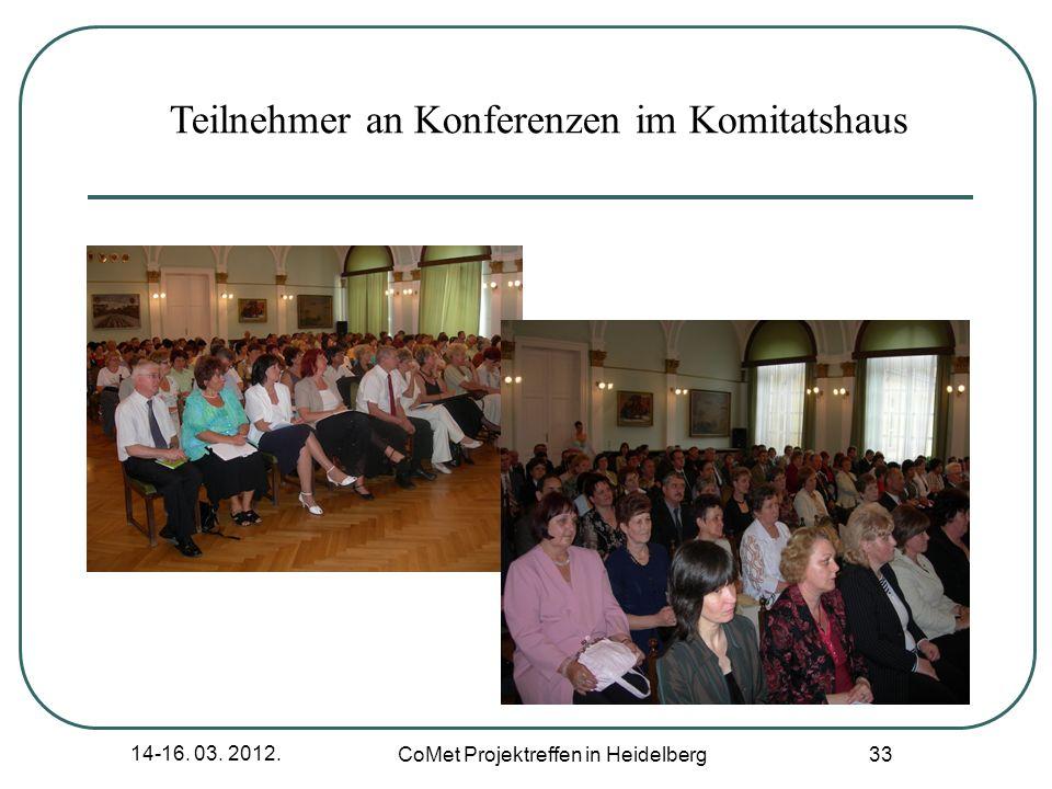 14-16. 03. 2012. CoMet Projektreffen in Heidelberg 33 Teilnehmer an Konferenzen im Komitatshaus