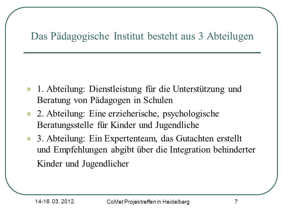 14-16. 03. 2012. CoMet Projektreffen in Heidelberg 7 Das Pädagogische Institut besteht aus 3 Abteilugen 1. Abteilung: Dienstleistung für die Unterstüt
