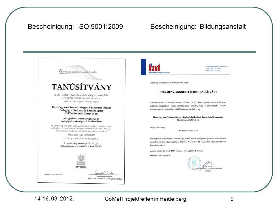 14-16. 03. 2012. CoMet Projektreffen in Heidelberg 9 Bescheinigung: ISO 9001:2009 Bescheinigung: Bildungsanstalt