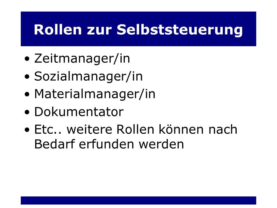 Rollen zur Selbststeuerung Zeitmanager/in Sozialmanager/in Materialmanager/in Dokumentator Etc..