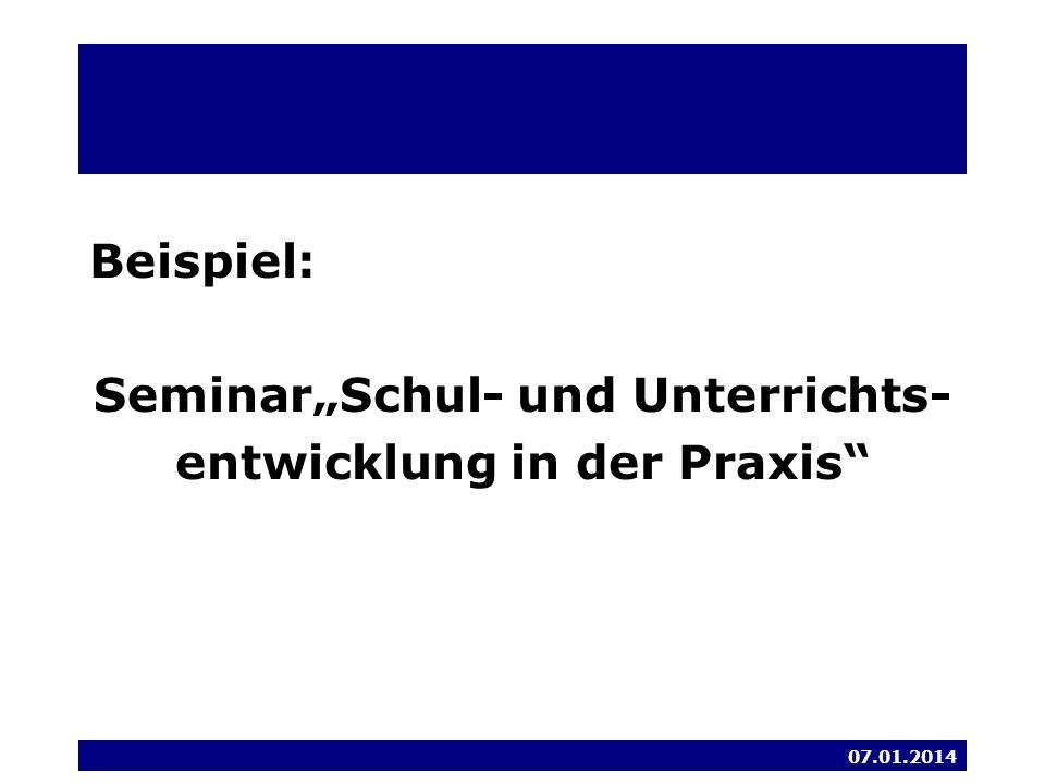 Beispiel: SeminarSchul- und Unterrichts- entwicklung in der Praxis 07.01.2014