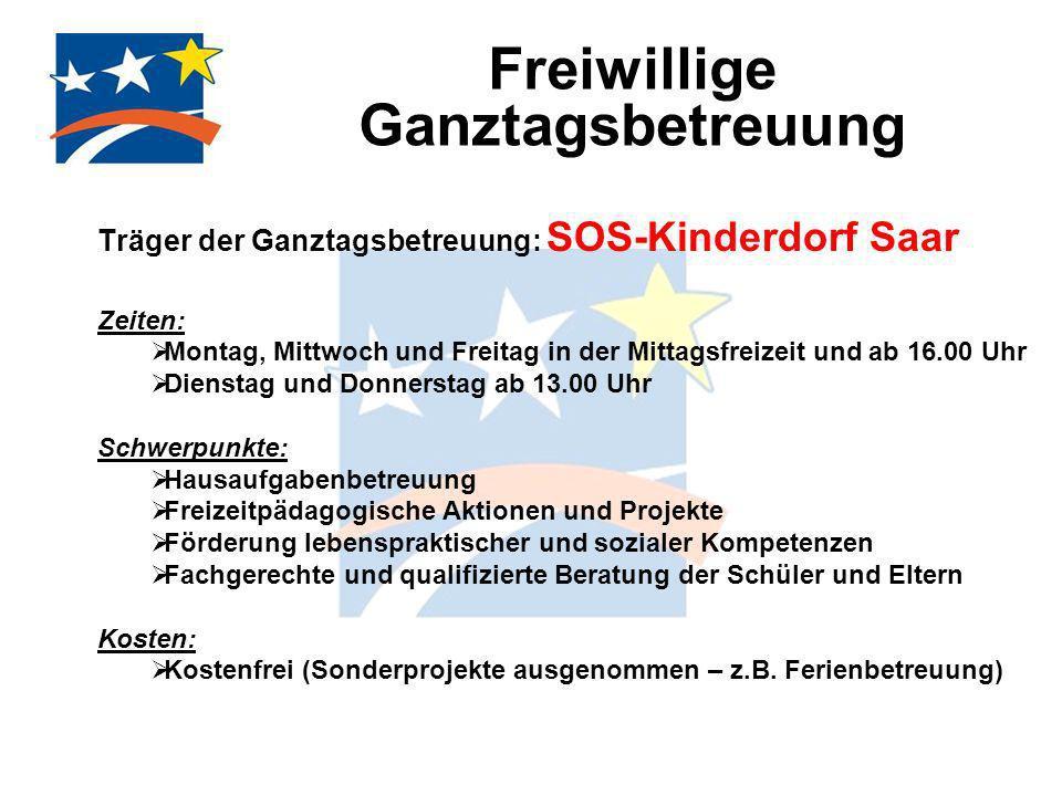 Freiwillige Ganztagsbetreuung Träger der Ganztagsbetreuung: SOS-Kinderdorf Saar Zeiten: Montag, Mittwoch und Freitag in der Mittagsfreizeit und ab 16.