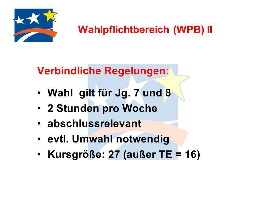 Wahlpflichtbereich (WPB) II Verbindliche Regelungen: Wahl gilt für Jg. 7 und 8 2 Stunden pro Woche abschlussrelevant evtl. Umwahl notwendig Kursgröße: