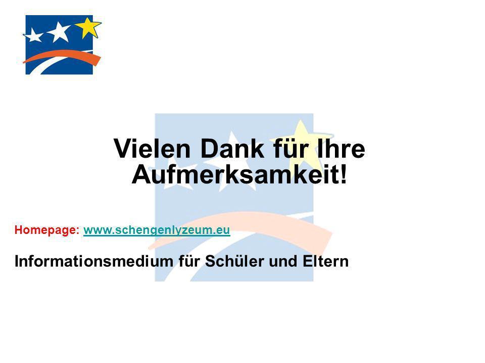 Vielen Dank für Ihre Aufmerksamkeit! Homepage: www.schengenlyzeum.euwww.schengenlyzeum.eu Informationsmedium für Schüler und Eltern