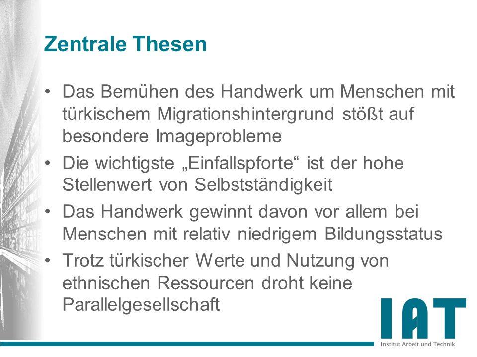 Zentrale Thesen Das Bemühen des Handwerk um Menschen mit türkischem Migrationshintergrund stößt auf besondere Imageprobleme Die wichtigste Einfallspfo