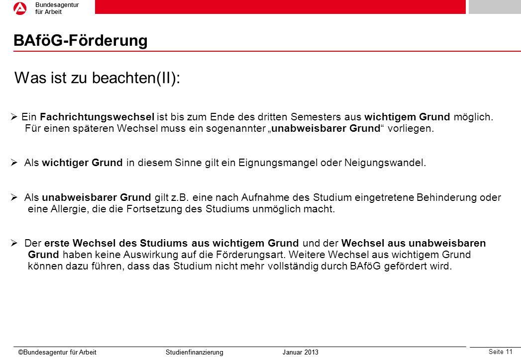 Seite 11 Bundesagentur für Arbeit ©Bundesagentur für Arbeit Studienfinanzierung Januar 2013 BAföG-Förderung ©Bundesagentur für Arbeit Studienfinanzier