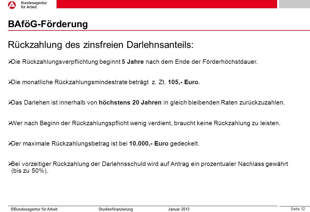 Seite 12 Bundesagentur für Arbeit ©Bundesagentur für Arbeit Studienfinanzierung Januar 2013 BAföG-Förderung ©Bundesagentur für Arbeit Studienfinanzier