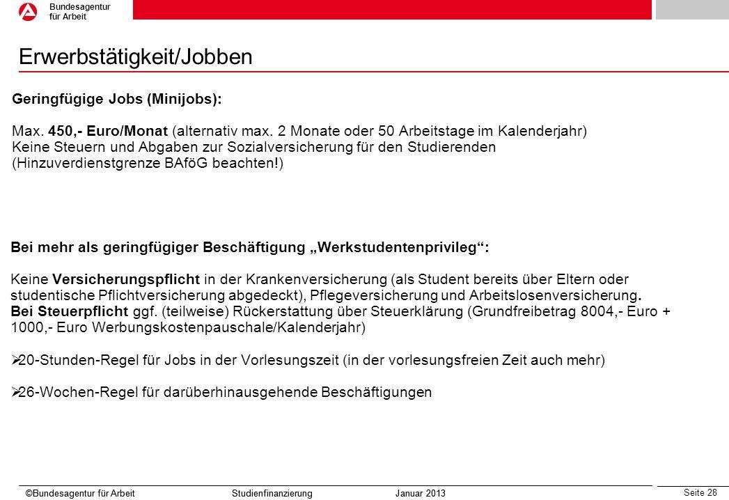 Seite 28 Bundesagentur für Arbeit ©Bundesagentur für Arbeit Studienfinanzierung Januar 2013 Erwerbstätigkeit/Jobben ©Bundesagentur für Arbeit Studienf
